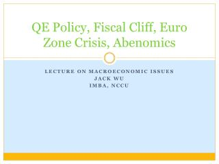 QE Policy, Fiscal Cliff, Euro Zone Crisis, Abenomics