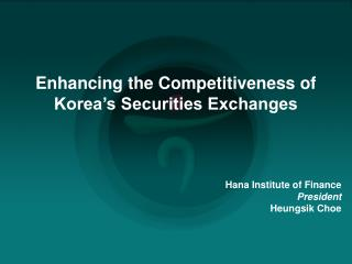 Enhancing the Competitiveness of  Korea's Securities Exchanges