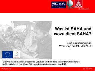 Was ist SAHA und  wozu dient SAHA? Eine Einführung zum  Workshop am 24. Mai 2012
