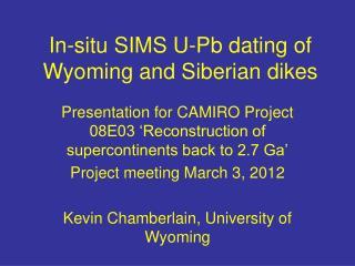 In-situ SIMS U-Pb dating of Wyoming and Siberian dikes