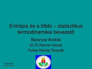 Entrópia és a többi – statisztikus termodinamikai bevezető