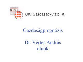 Gazdaságprognózis Dr. Vértes András elnök