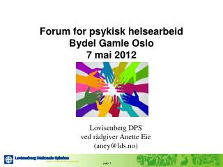 Forum for psykisk helsearbeid  Bydel Gamle Oslo 7 mai 2012