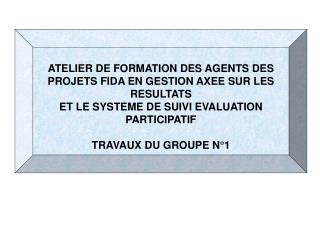 ATELIER DE FORMATION DES AGENTS DES PROJETS FIDA EN GESTION AXEE SUR LES RESULTATS