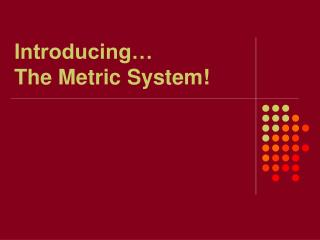 Introducing… The Metric System!