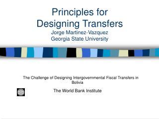 Principles for  Designing Transfers  Jorge Martinez-Vazquez Georgia State University