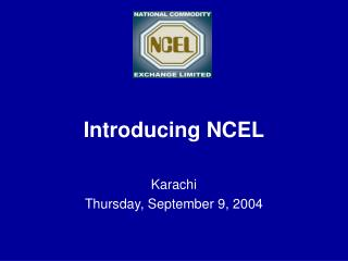 Introducing NCEL   Karachi Thursday, September 9, 2004