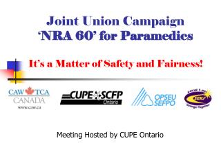 Joint Union Campaign � NRA 60� for Paramedics It�s a Matter of Safety and Fairness!