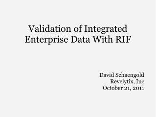 Validation of Integrated Enterprise Data With RIF