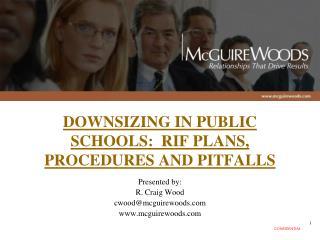 DOWNSIZING IN PUBLIC SCHOOLS:  RIF PLANS, PROCEDURES AND PITFALLS