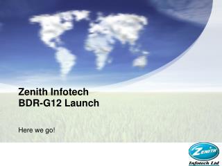 Zenith Infotech  BDR-G12  Launch