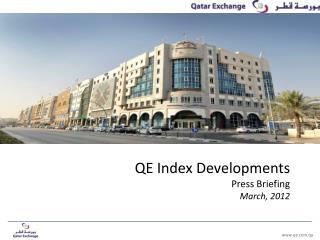 QE Index Developments  Press Briefing  March, 2012