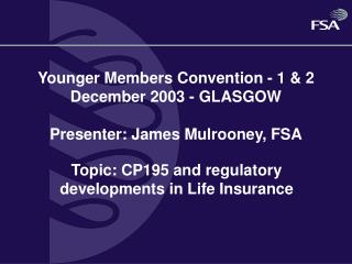 Younger Members Convention - 1 & 2 December 2003 - GLASGOW Presenter: James Mulrooney, FSA