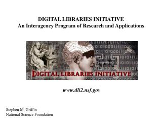 DIGITAL LIBRARIES INITIATIVE An Interagency Program of Research and Applications