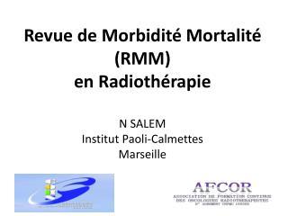 Revue de Morbidité Mortalité (RMM) en Radiothérapie N SALEM Institut Paoli-Calmettes Marseille