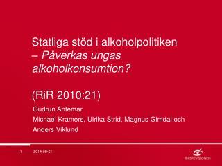 Statliga stöd i alkoholpolitiken – Påverkas ungas alkoholkonsumtion? (RiR 2010:21)