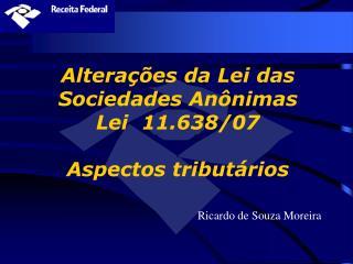 Alterações da Lei das Sociedades Anônimas   Lei  11.638/07 Aspectos tributários