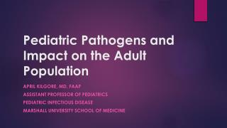 Pediatric Pathogens and  Impact on the Adult Population