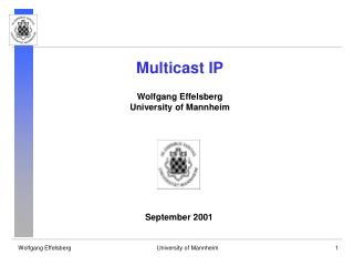Multicast IP Wolfgang Effelsberg University of Mannheim
