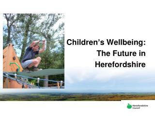 Children's Wellbeing:  The Future in  Herefordshire