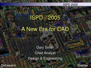 ISPD - 2005 A New Era for CAD