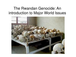 The Rwandan Genocide: An introduction to Major World Issues