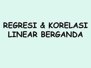 REGRESI & KORELASI LINEAR BERGANDA