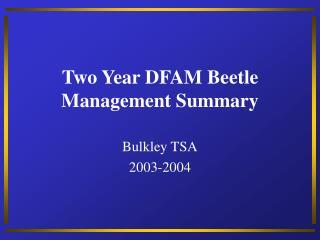 Two Year DFAM Beetle Management Summary