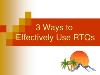 3 Ways to  Effectively Use RTQs