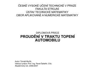 DIPLOMOVÁ PRÁCE PROUDĚNÍ VTRAKTU TOPENÍ AUTOMOBILU Autor: Tomáš Mužík