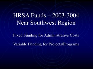 HRSA Funds – 2003-3004  Near Southwest Region