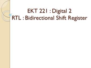 EKT 221 : Digital 2 RTL : Bidirectional Shift Register