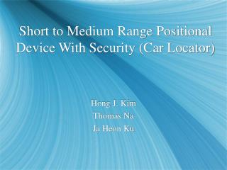 Short to Medium Range Positional Device With Security (Car Locator)