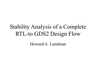 Stability Analysis of a Complete RTL-to GDS2 Design Flow