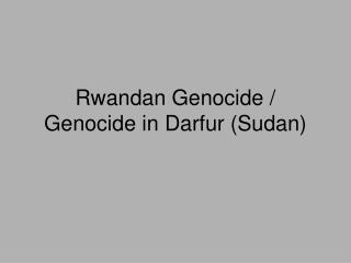 Rwandan Genocide / Genocide in Darfur (Sudan)
