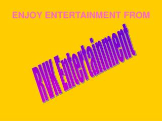 ENJOY ENTERTAINMENT FROM