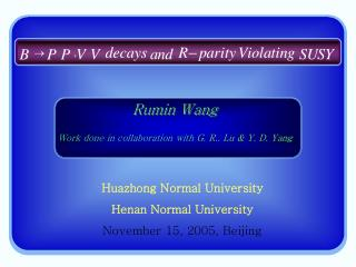 Rumin Wang Work done in collaboration with  G. R.. Lu & Y. D. Yang