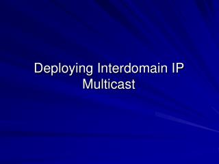 Deploying Interdomain IP Multicast