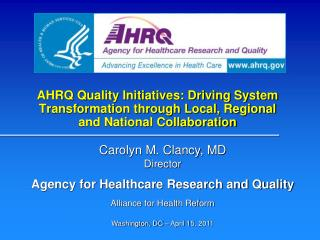 Carolyn M. Clancy, MD Director Agency for Healthcare Research and Quality