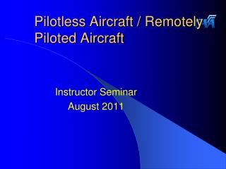 Pilotless Aircraft / Remotely Piloted Aircraft