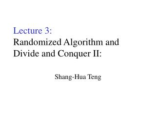 Lecture 3: Randomized Algorithm and Divide and Conquer II:
