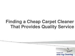 Finding a Cheap Carpet Cleaner That Provides Quality Service