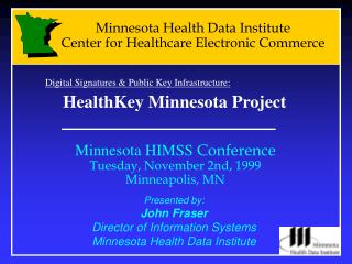 Presented by:  John Fraser Director of Information Systems Minnesota Health Data Institute