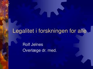 Legalitet i forskningen for alle