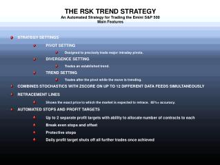 THE RSK TREND STRATEGY An Automated Strategy for Trading the Emini S&P 500 Main Features