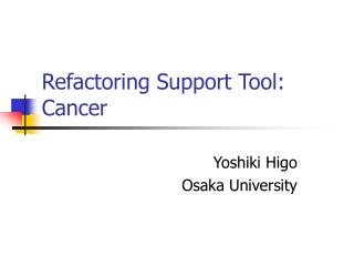 Refactoring Support Tool: Cancer