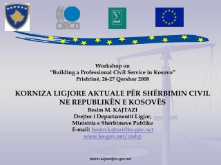 "Workshop on  ""Building a Professional Civil Service in Kosovo"" Prishtin ë , 26-27 Qershor 2008"