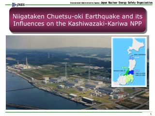 Niigataken Chuetsu-oki Earthquake and its Influences on the Kashiwazaki-Kariwa NPP