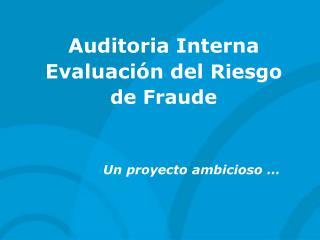 Auditoria Interna  Evaluación del  Riesgo de Fraude