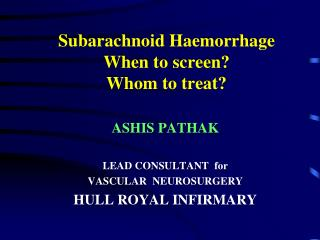 Subarachnoid Haemorrhage  When to screen?  Whom to treat?